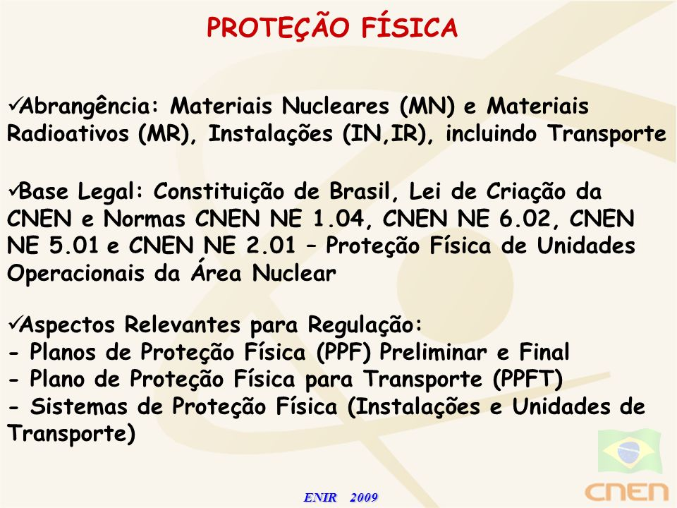 PROTEÇÃO FÍSICA Abrangência: Materiais Nucleares (MN) e Materiais Radioativos (MR), Instalações (IN,IR), incluindo Transporte.