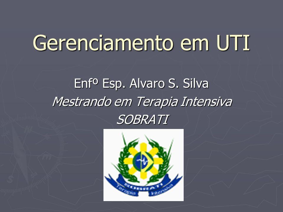 Enfº Esp. Alvaro S. Silva Mestrando em Terapia Intensiva SOBRATI