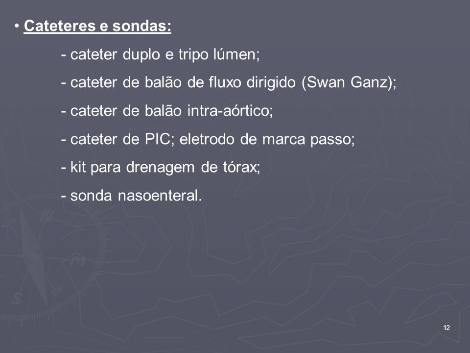 Cateteres e sondas: - cateter duplo e tripo lúmen; - cateter de balão de fluxo dirigido (Swan Ganz);