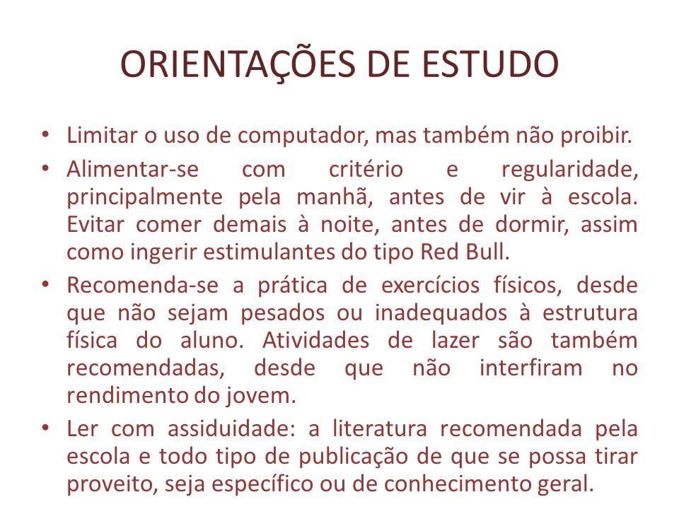 ORIENTAÇÕES DE ESTUDO Limitar o uso de computador, mas também não proibir.