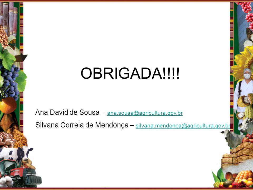 OBRIGADA!!!! Ana David de Sousa – ana.sousa@agricultura.gov.br