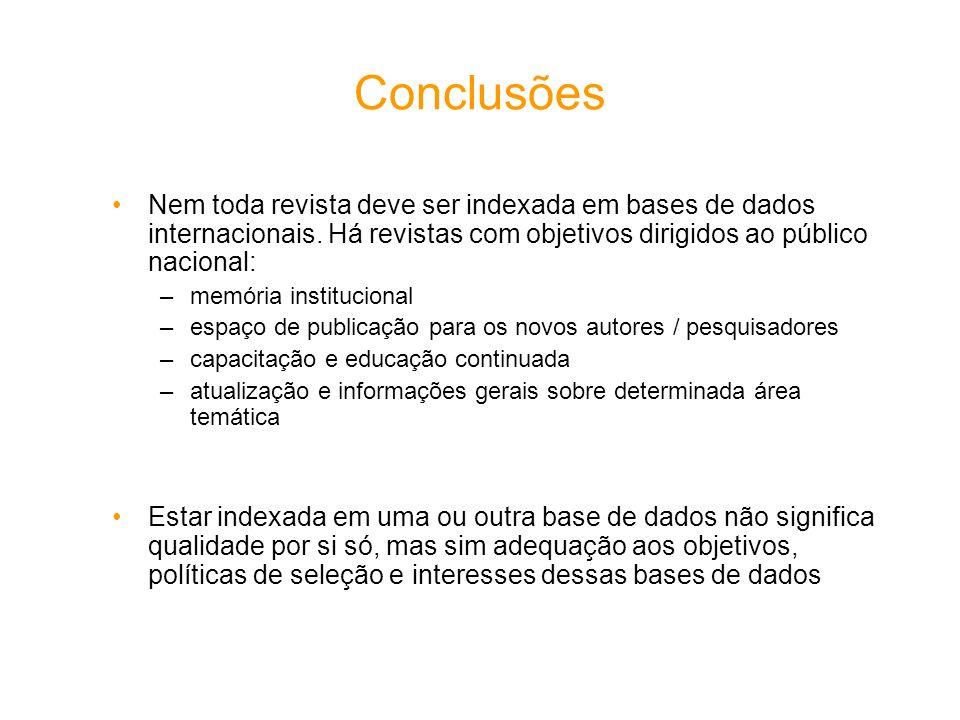 Conclusões Nem toda revista deve ser indexada em bases de dados internacionais. Há revistas com objetivos dirigidos ao público nacional: