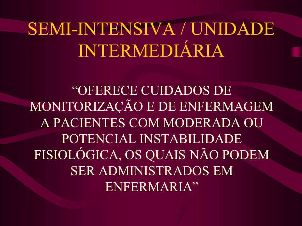 SEMI-INTENSIVA / UNIDADE INTERMEDIÁRIA