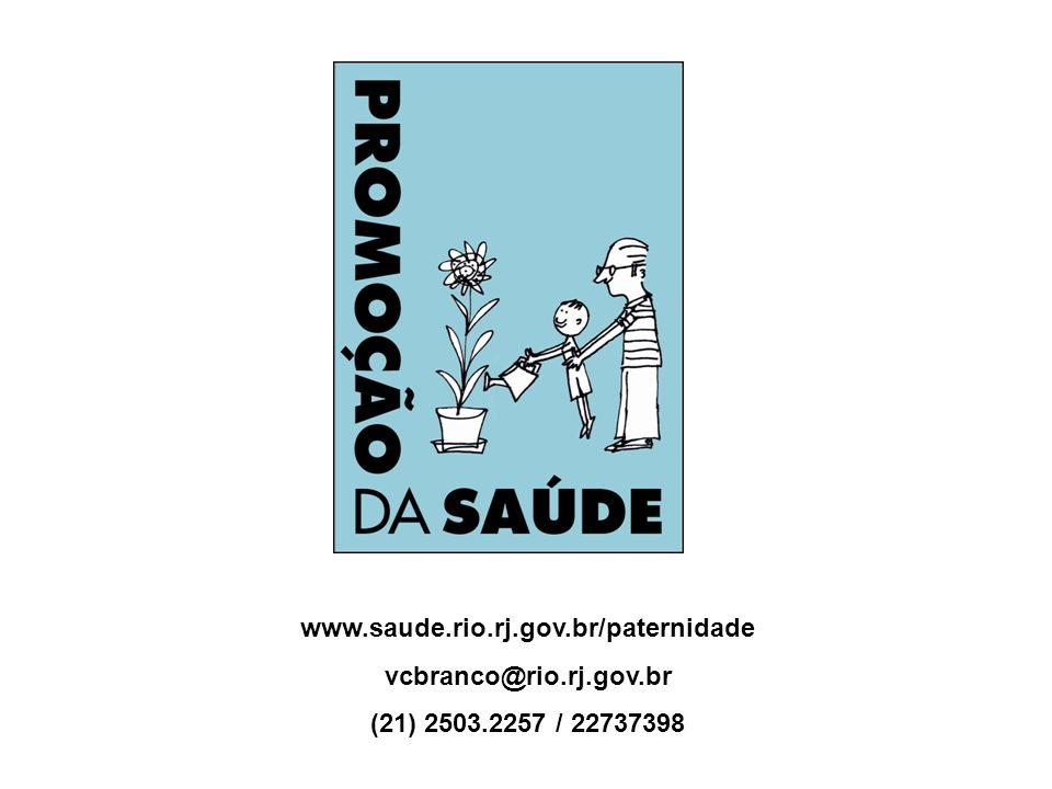 www.saude.rio.rj.gov.br/paternidade vcbranco@rio.rj.gov.br (21) 2503.2257 / 22737398