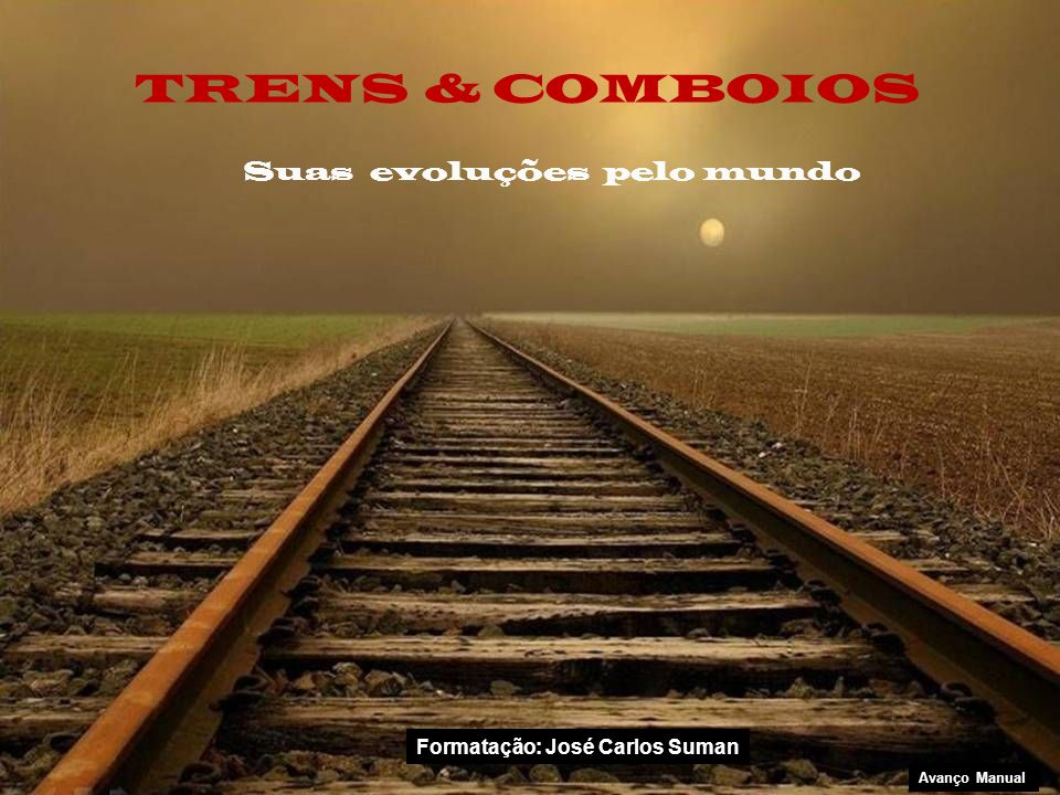 TRENS & COMBOIOS Suas evoluções pelo mundo