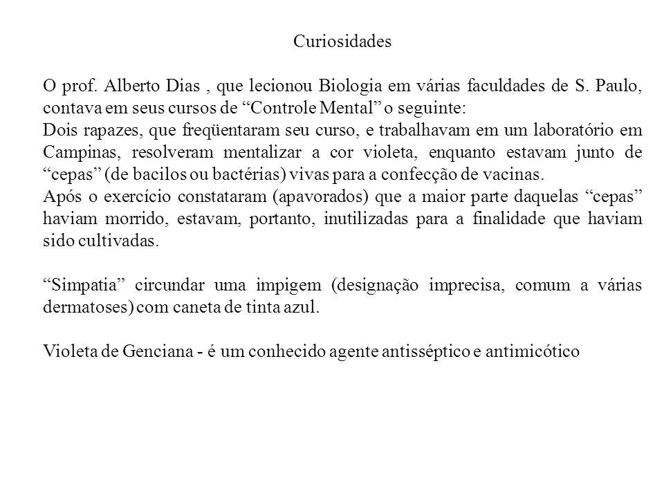 Curiosidades O prof. Alberto Dias , que lecionou Biologia em várias faculdades de S. Paulo, contava em seus cursos de Controle Mental o seguinte: