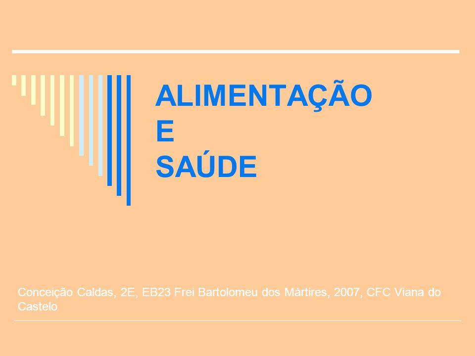 ALIMENTAÇÃO E SAÚDE Conceição Caldas, 2E, EB23 Frei Bartolomeu dos Mártires, 2007, CFC Viana do Castelo.