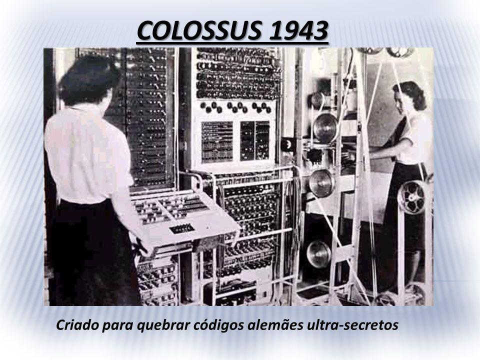 COLOSSUS 1943 Criado para quebrar códigos alemães ultra-secretos