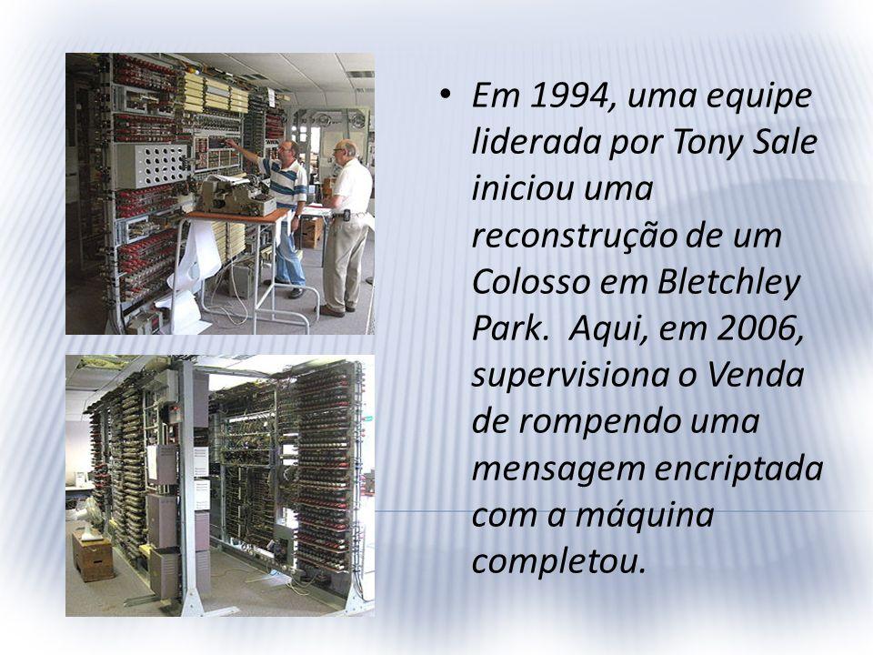 Em 1994, uma equipe liderada por Tony Sale iniciou uma reconstrução de um Colosso em Bletchley Park.