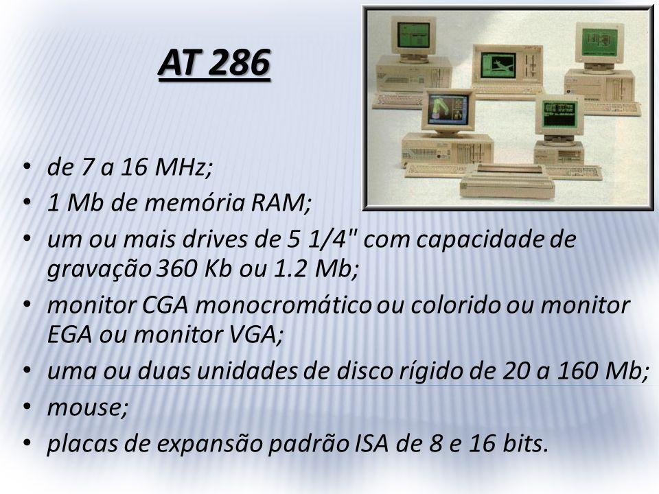 AT 286 de 7 a 16 MHz; 1 Mb de memória RAM;