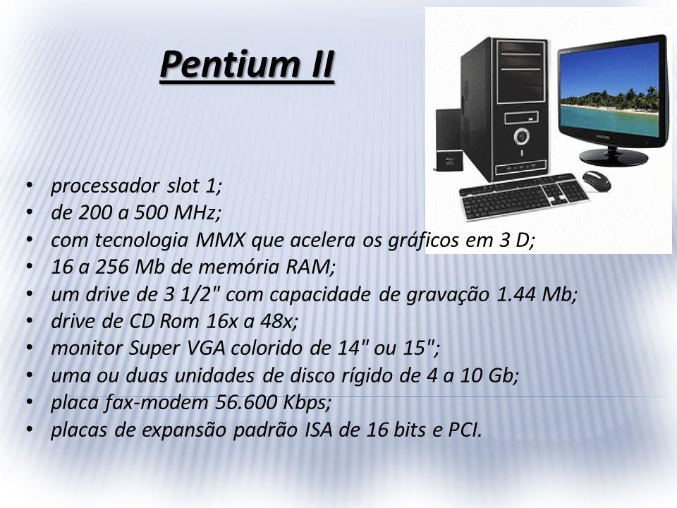 Pentium II processador slot 1; de 200 a 500 MHz;