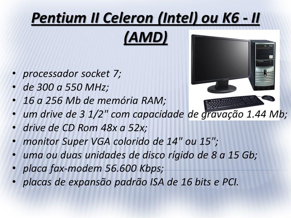 Pentium II Celeron (Intel) ou K6 - II (AMD)