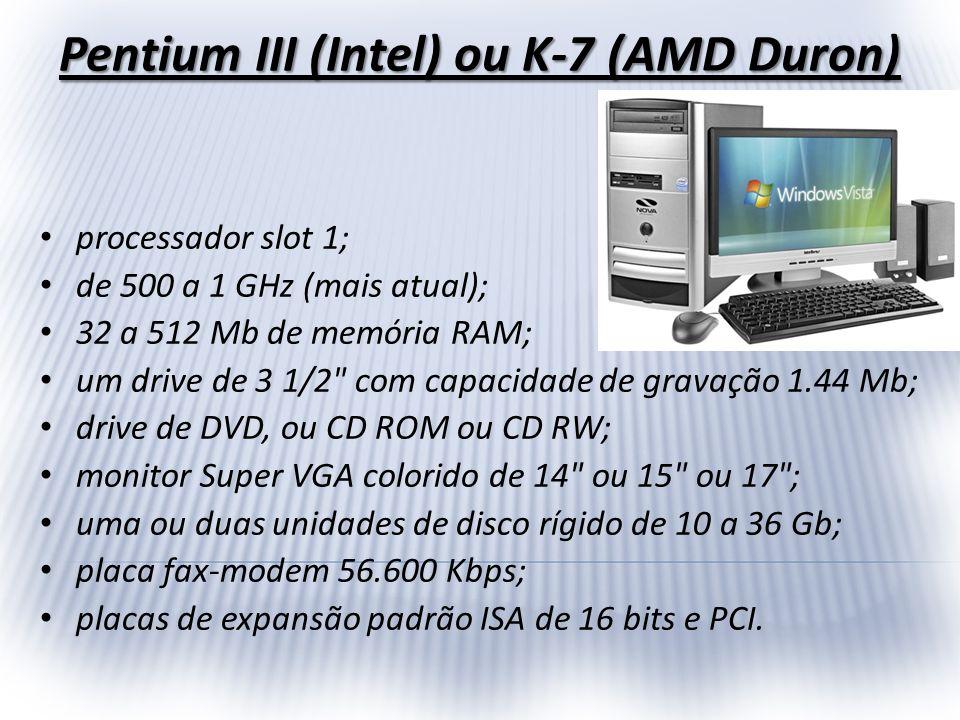 Pentium III (Intel) ou K-7 (AMD Duron)