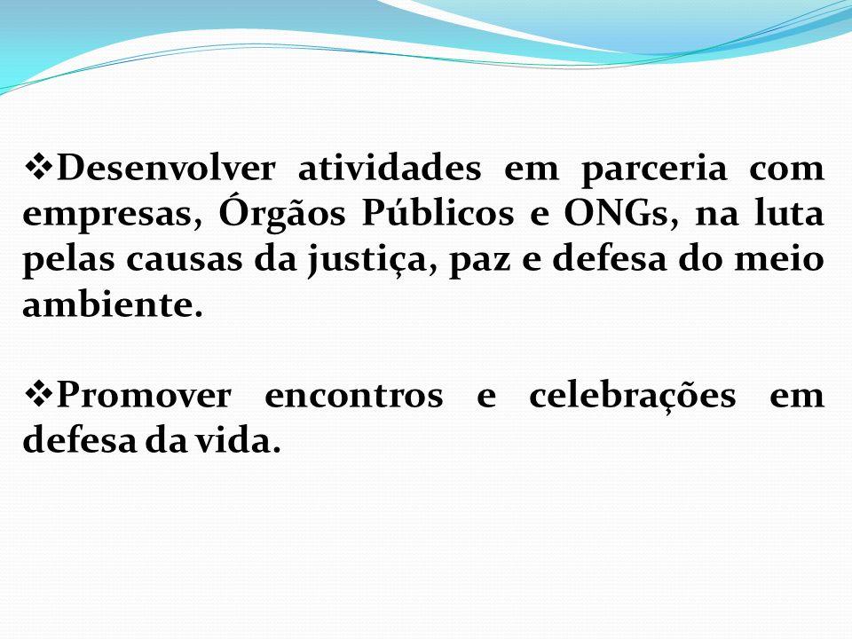 Desenvolver atividades em parceria com empresas, Órgãos Públicos e ONGs, na luta pelas causas da justiça, paz e defesa do meio ambiente.