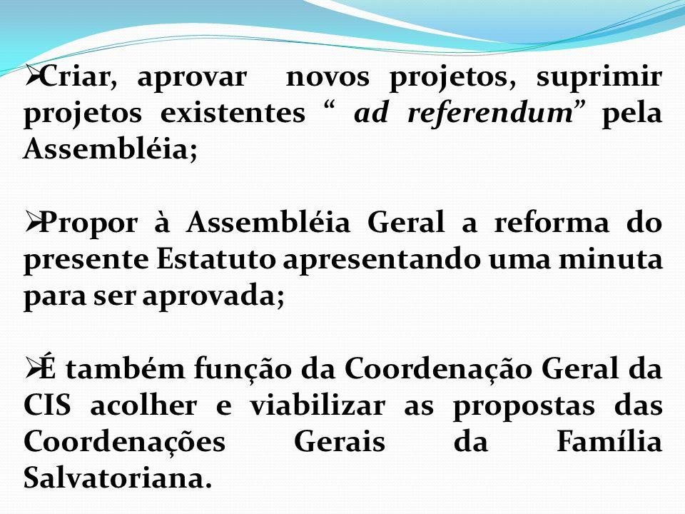 Criar, aprovar novos projetos, suprimir projetos existentes ad referendum pela Assembléia;