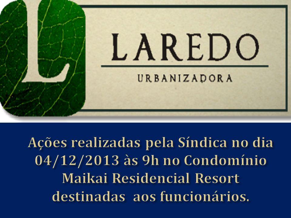 Ações realizadas pela Síndica no dia 04/12/2013 às 9h no Condomínio Maikai Residencial Resort destinadas aos funcionários.