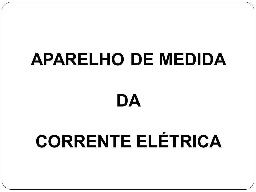 APARELHO DE MEDIDA DA CORRENTE ELÉTRICA