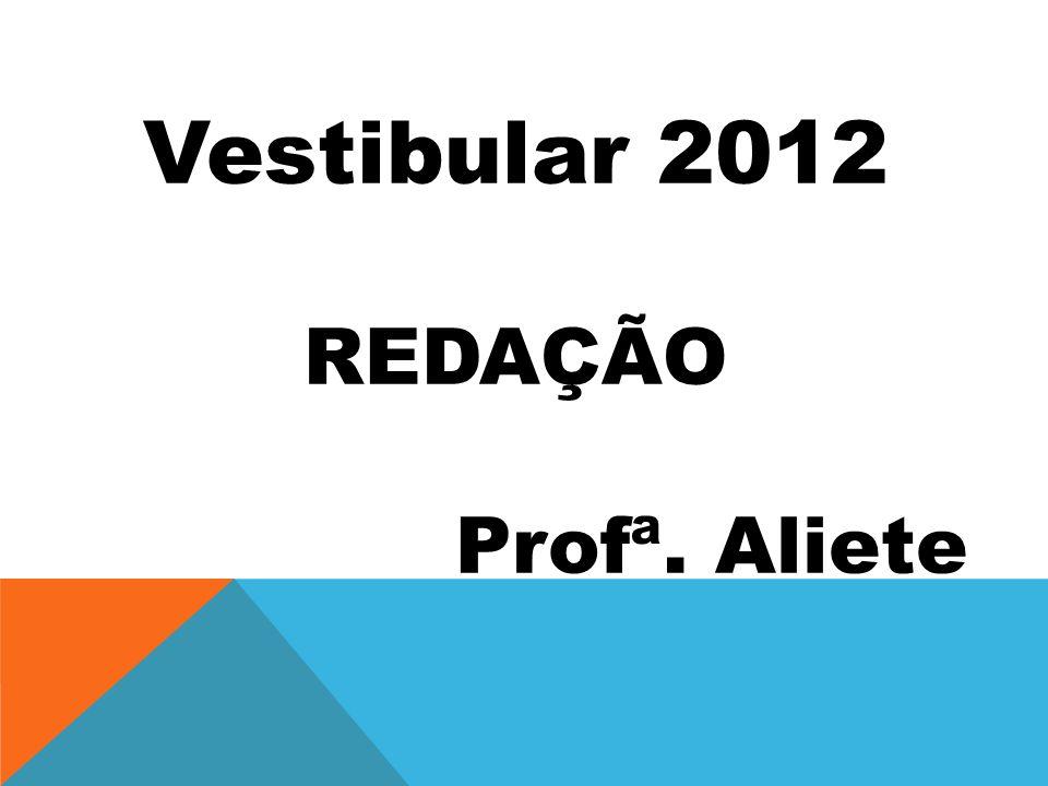 Vestibular 2012 REDAÇÃO Profª. Aliete