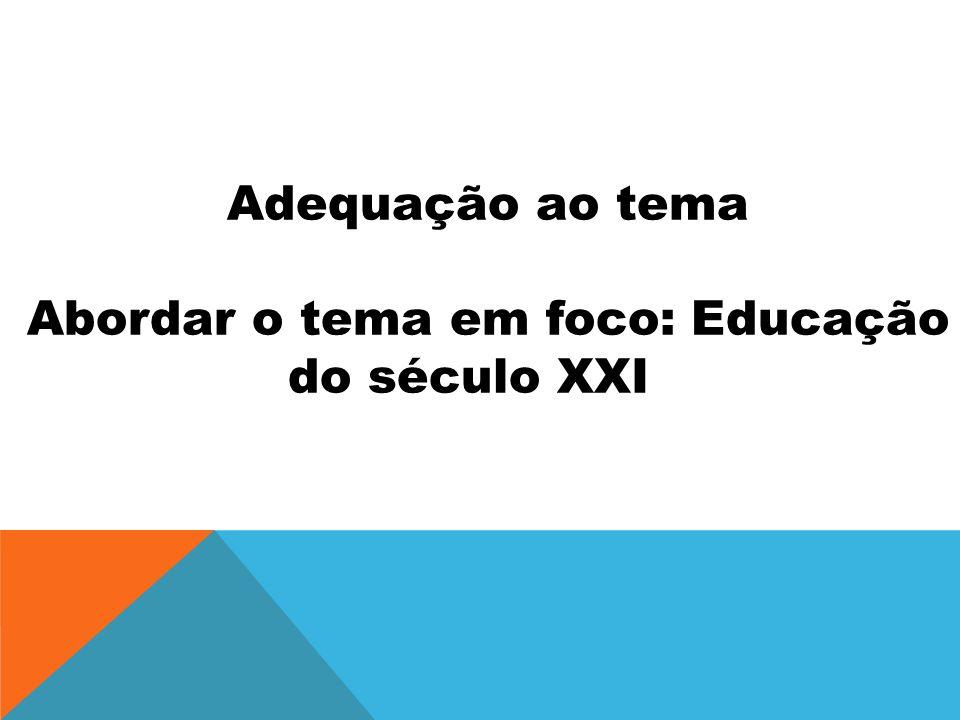 Abordar o tema em foco: Educação do século XXI