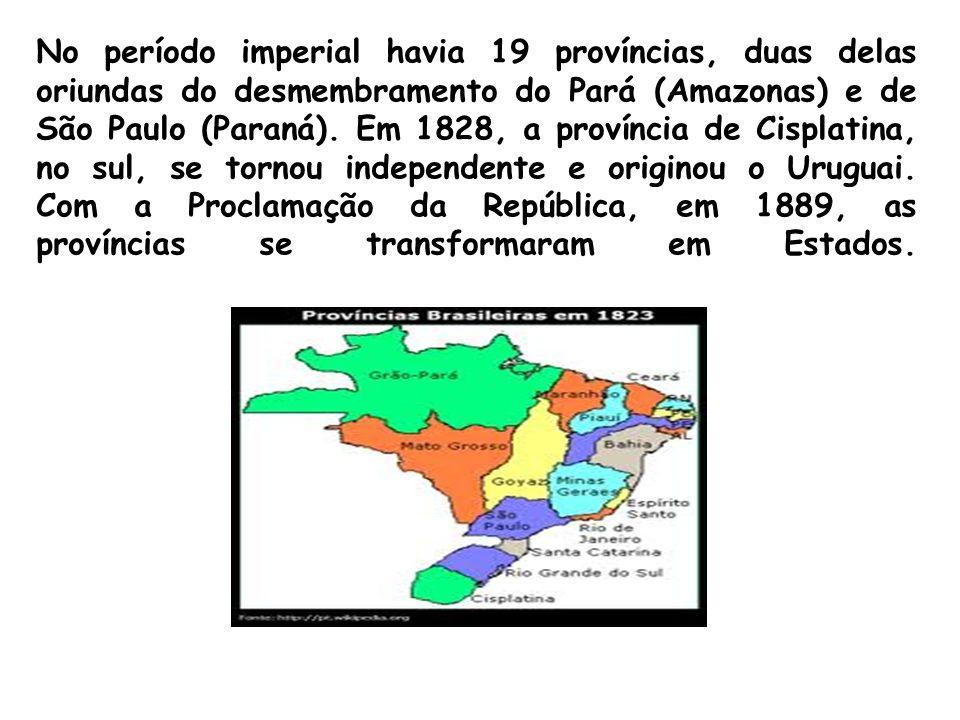 No período imperial havia 19 províncias, duas delas oriundas do desmembramento do Pará (Amazonas) e de São Paulo (Paraná).