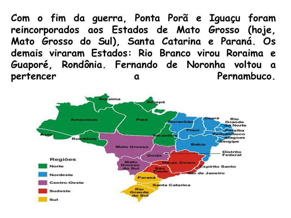 Com o fim da guerra, Ponta Porã e Iguaçu foram reincorporados aos Estados de Mato Grosso (hoje, Mato Grosso do Sul), Santa Catarina e Paraná.