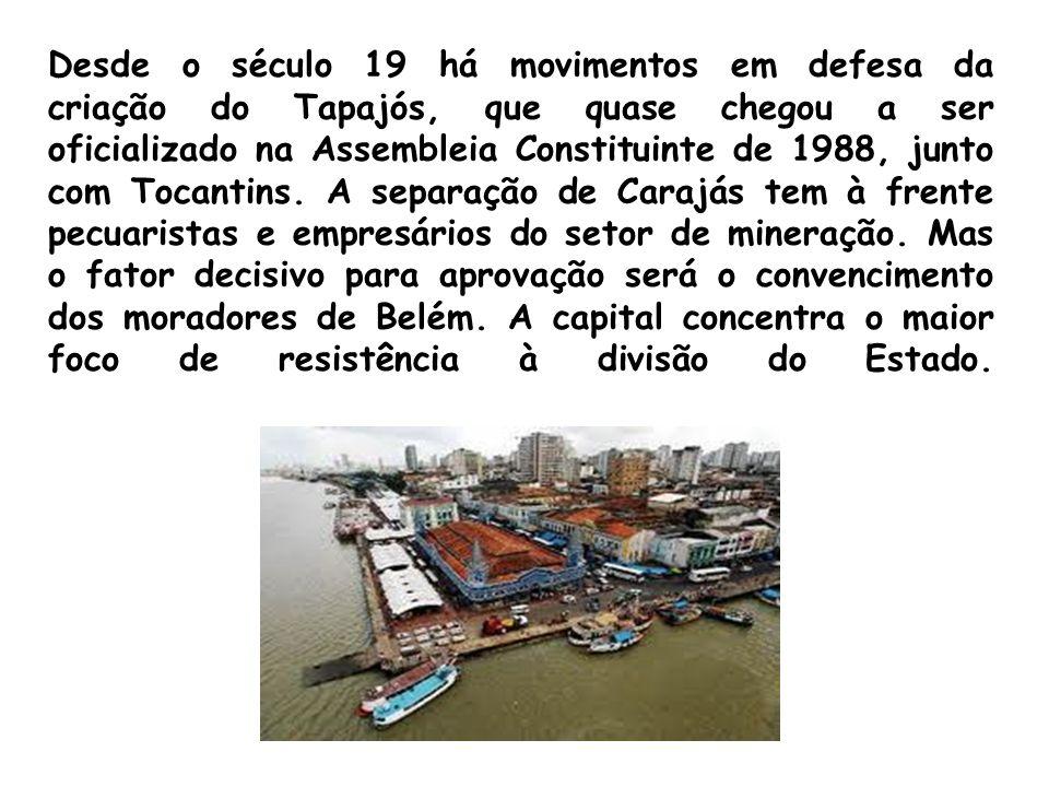 Desde o século 19 há movimentos em defesa da criação do Tapajós, que quase chegou a ser oficializado na Assembleia Constituinte de 1988, junto com Tocantins.