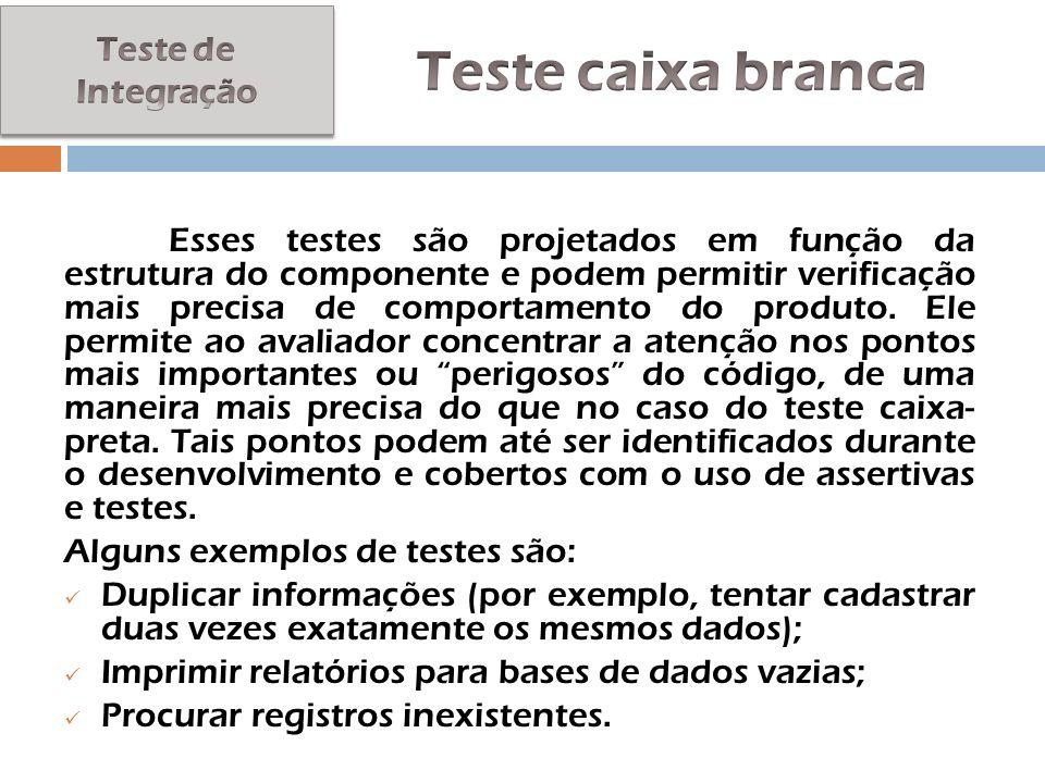 Teste caixa branca Teste de Integração Alguns exemplos de testes são: