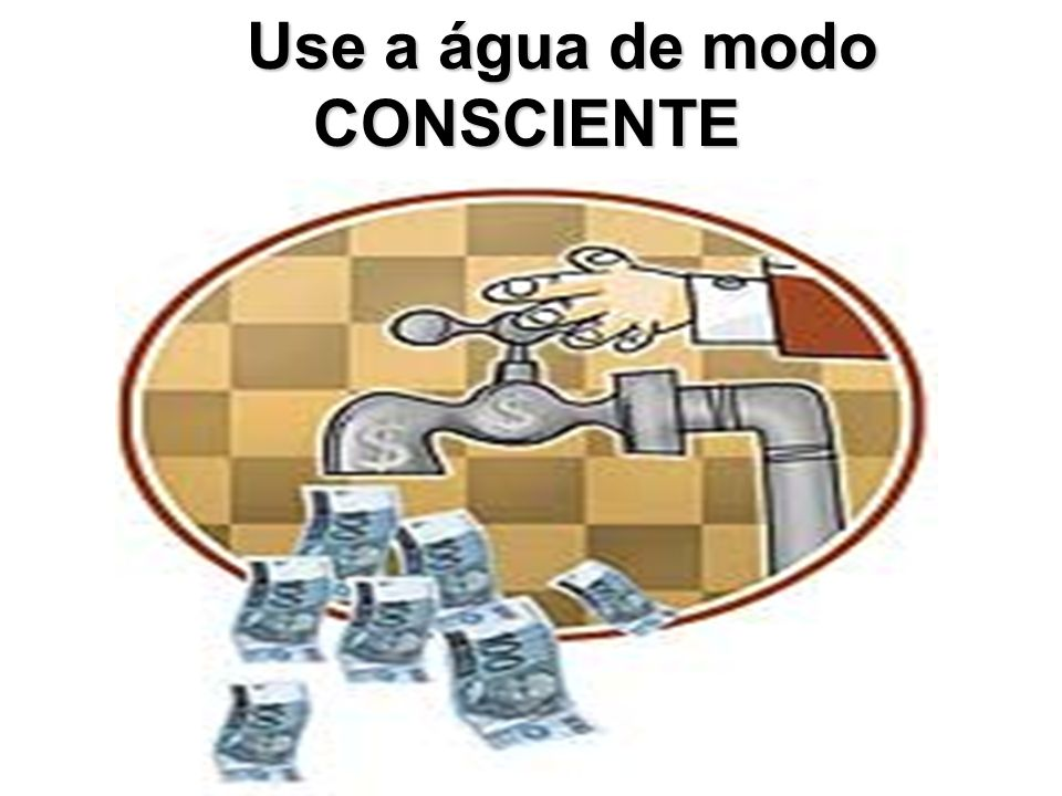 Use a água de modo CONSCIENTE