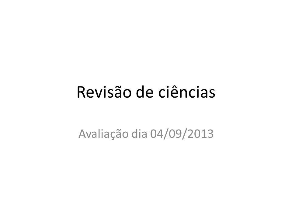 Revisão de ciências Avaliação dia 04/09/2013