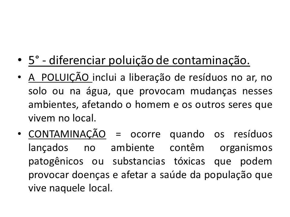 5° - diferenciar poluição de contaminação.