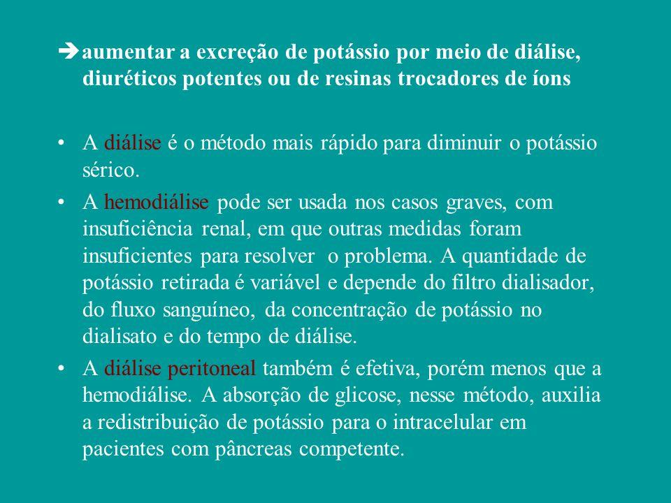 aumentar a excreção de potássio por meio de diálise, diuréticos potentes ou de resinas trocadores de íons