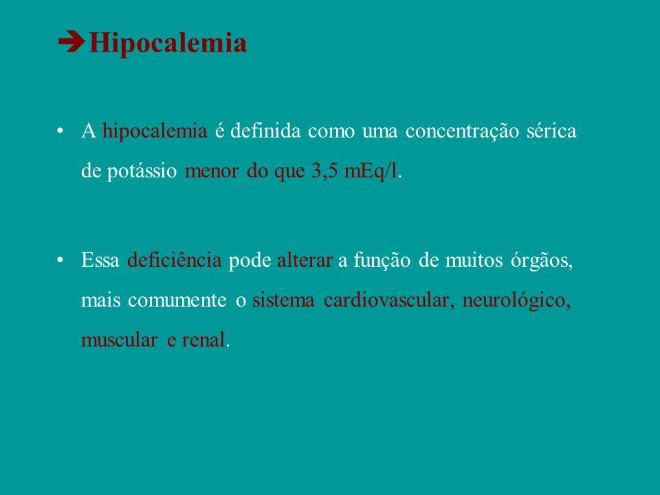 Hipocalemia A hipocalemia é definida como uma concentração sérica de potássio menor do que 3,5 mEq/l.