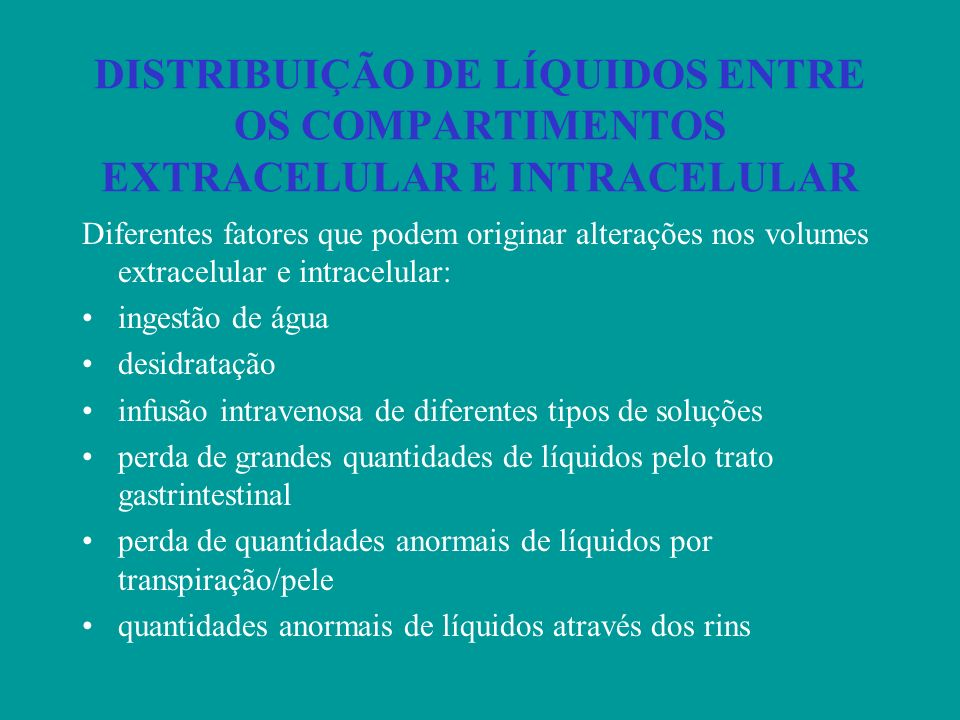 DISTRIBUIÇÃO DE LÍQUIDOS ENTRE OS COMPARTIMENTOS EXTRACELULAR E INTRACELULAR