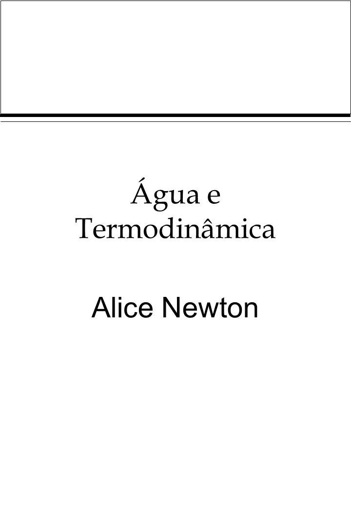 Água e Termodinâmica Alice Newton