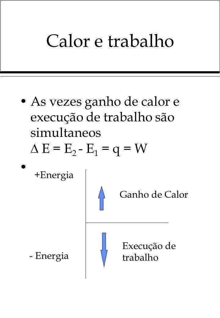 Calor e trabalho As vezes ganho de calor e execução de trabalho são simultaneos  E = E2 - E1 = q = W.