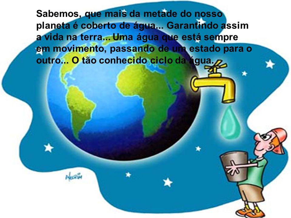 Sabemos, que mais da metade do nosso planeta é coberto de água