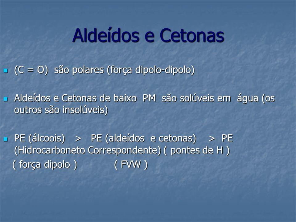 Aldeídos e Cetonas (C = O) são polares (força dipolo-dipolo)