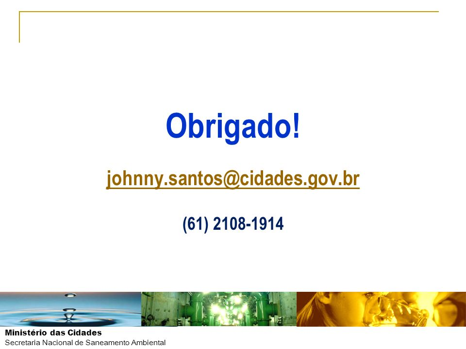Obrigado! johnny.santos@cidades.gov.br (61) 2108-1914