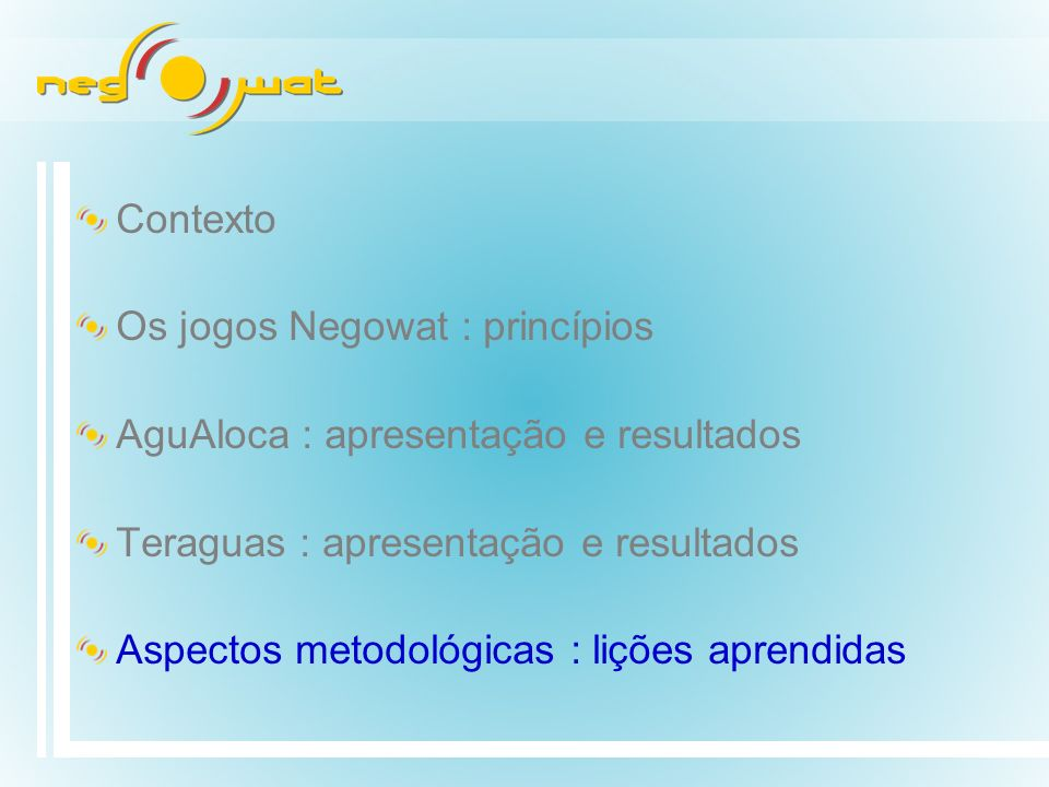 Contexto Os jogos Negowat : princípios. AguAloca : apresentação e resultados. Teraguas : apresentação e resultados.
