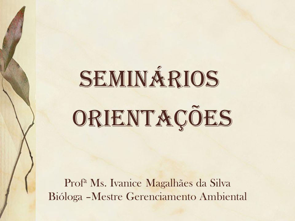 SEMINÁRIOS Orientações Profa Ms. Ivanice Magalhães da Silva