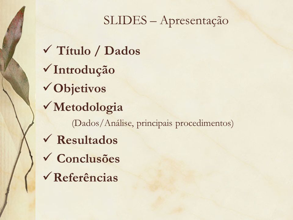 SLIDES – Apresentação Título / Dados Introdução Objetivos Metodologia