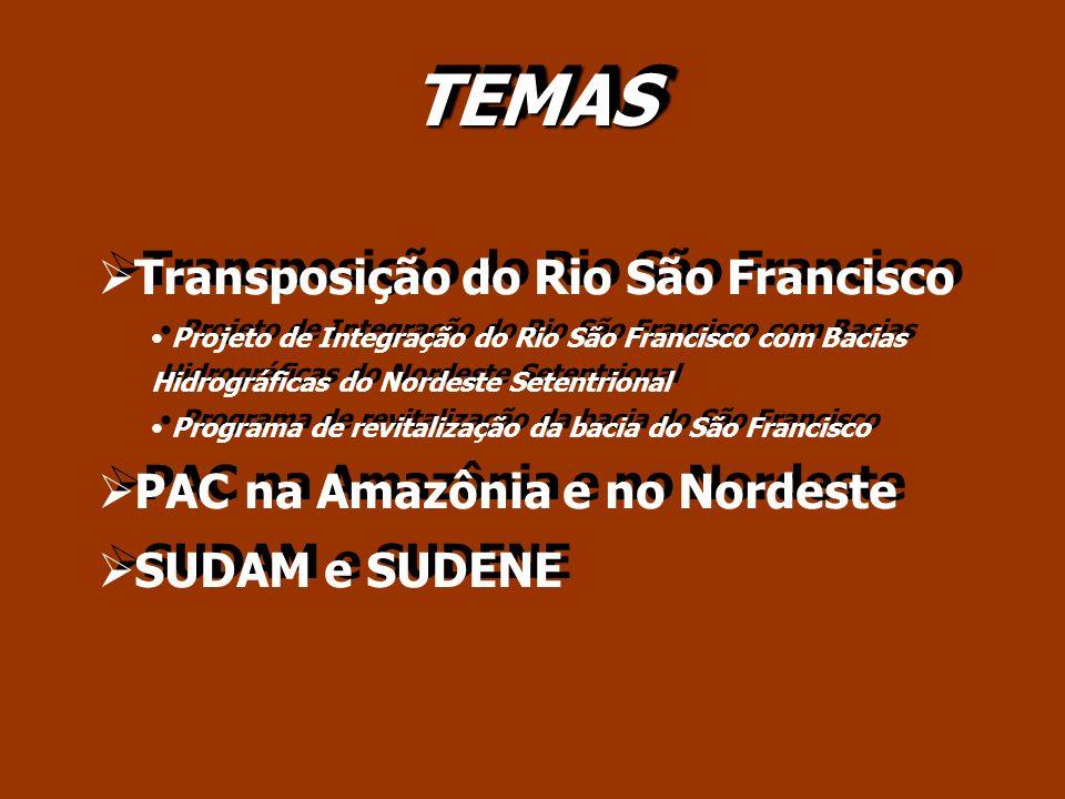 TEMAS Transposição do Rio São Francisco PAC na Amazônia e no Nordeste