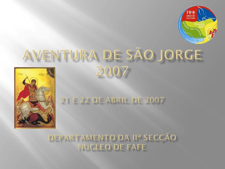 Aventura de São Jorge 2007 21 e 22 de Abril de 2007 Departamento da Iiª Secção Núcleo de Fafe