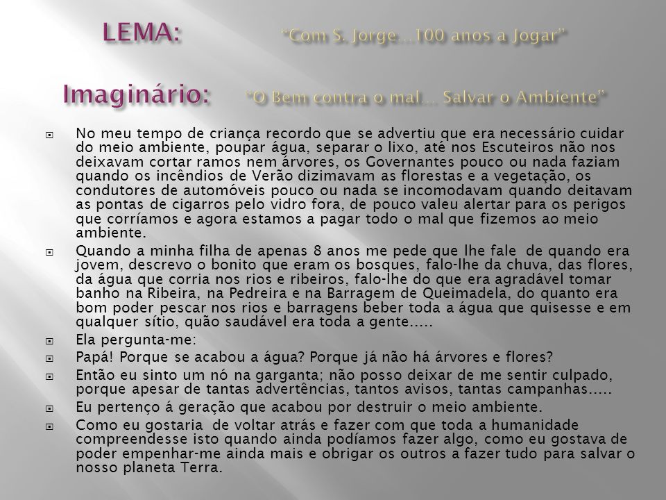 LEMA: Com S. Jorge…100 anos a Jogar Imaginário: O Bem contra o mal… Salvar o Ambiente