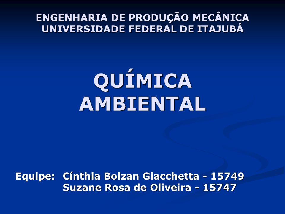 ENGENHARIA DE PRODUÇÃO MECÂNICA UNIVERSIDADE FEDERAL DE ITAJUBÁ QUÍMICA AMBIENTAL