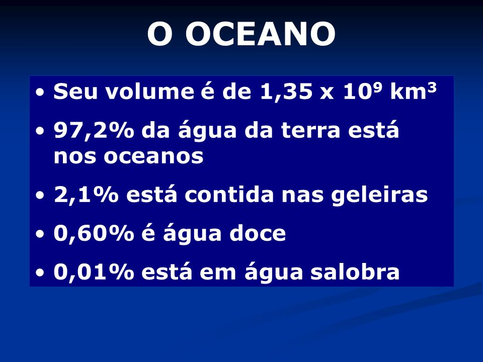 O OCEANO Seu volume é de 1,35 x 109 km3