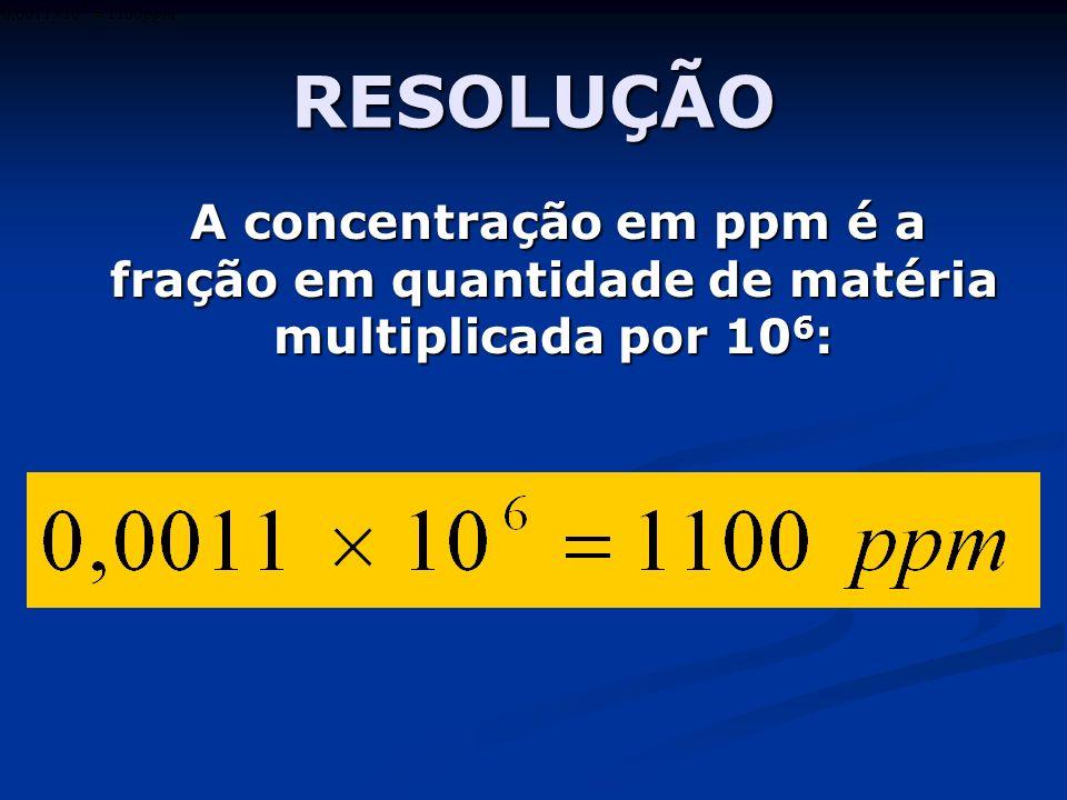 RESOLUÇÃO A concentração em ppm é a fração em quantidade de matéria multiplicada por 106: