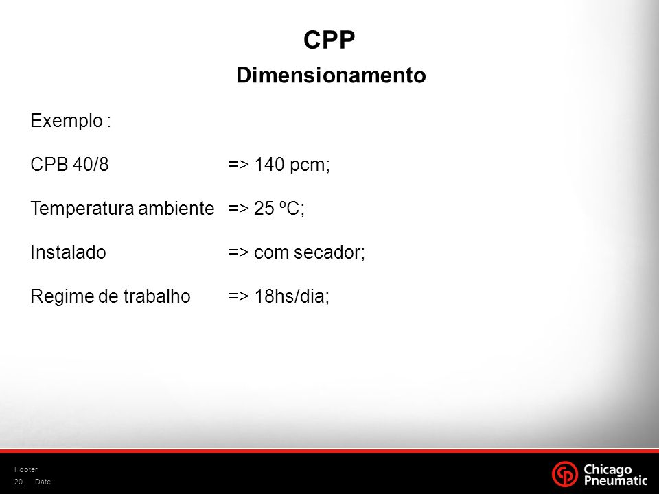 CPP Dimensionamento Exemplo : CPB 40/8 => 140 pcm;