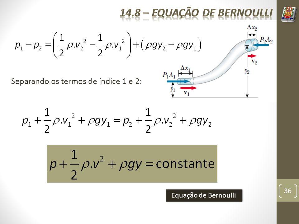 14.8 – equação de bernoulli Separando os termos de índice 1 e 2: