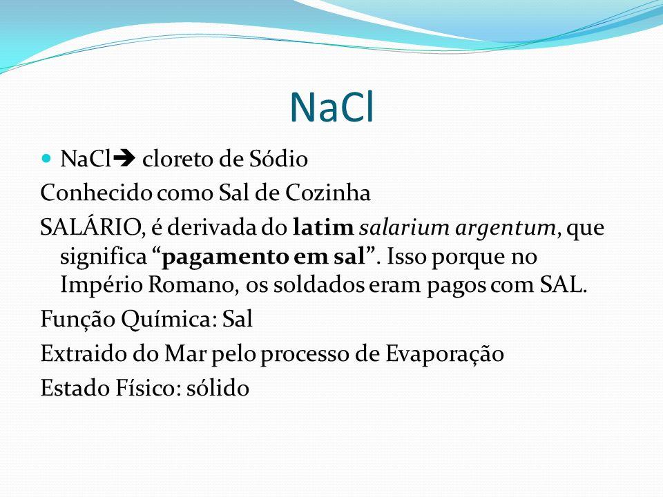 NaCl NaCl cloreto de Sódio Conhecido como Sal de Cozinha